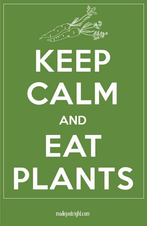 Keep Calm & Eat Plants